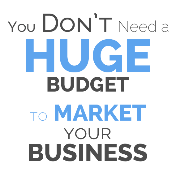 You Dont Need a Huge Budget to Market your Business